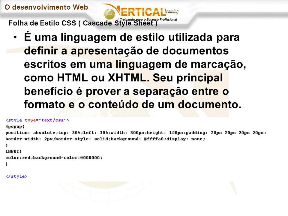 O desenvolvimento Web É uma linguagem de estilo utilizada para definir a apresentação de documentos escritos em uma linguagem de marcação, como HTML ou XHTML.