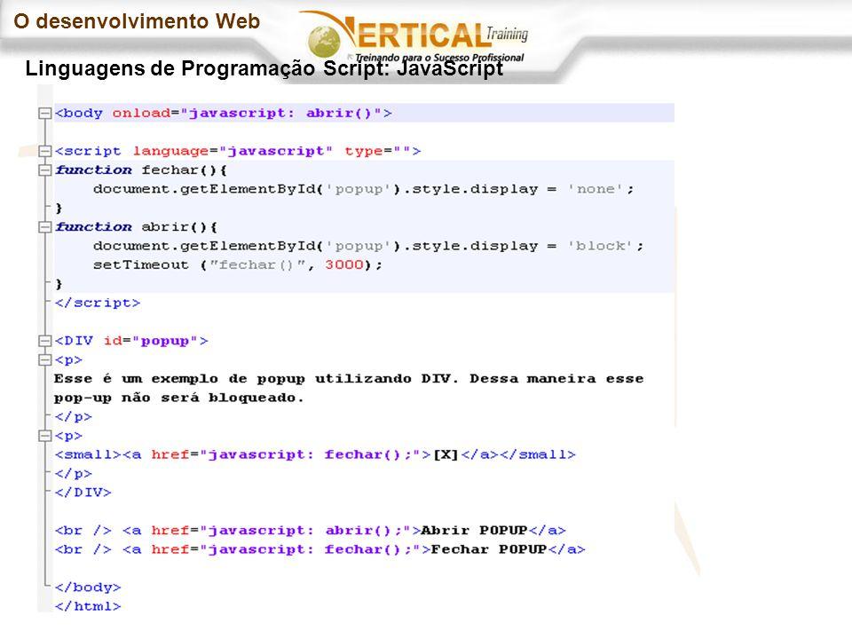 O desenvolvimento Web Linguagens de Programação Script: JavaScript