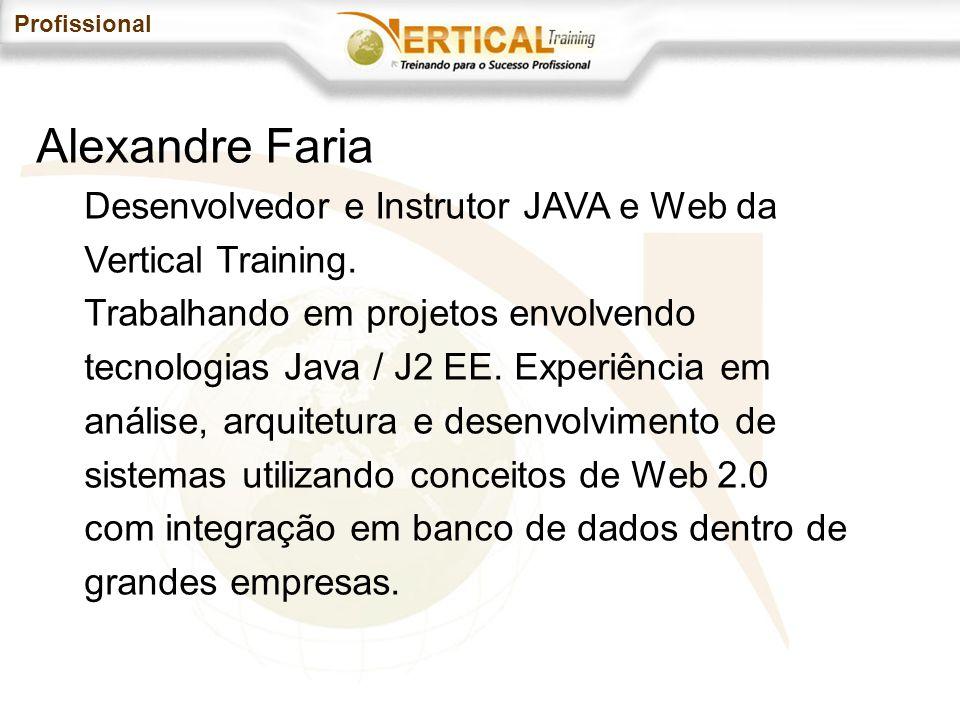 Profissional Alexandre Faria Desenvolvedor e Instrutor JAVA e Web da Vertical Training.