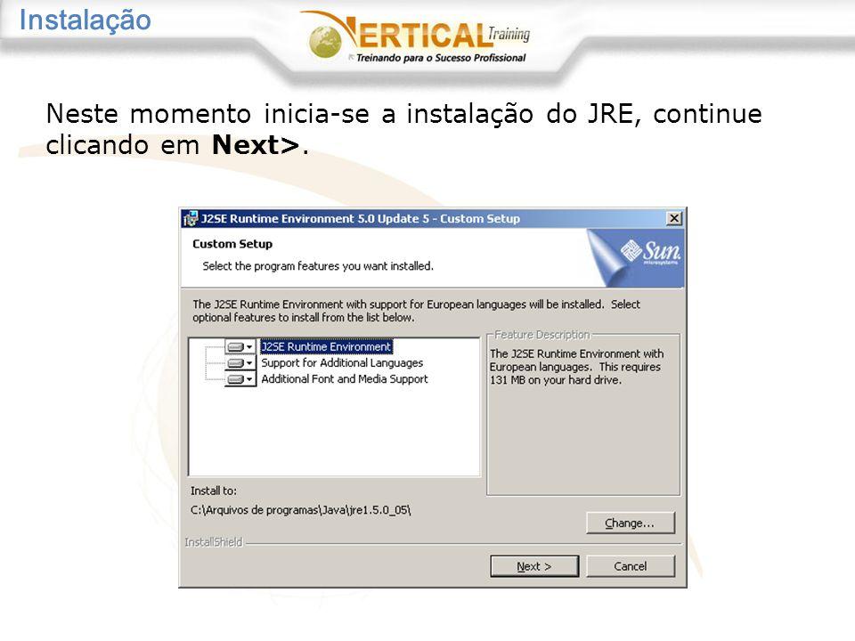 Neste momento inicia-se a instalação do JRE, continue clicando em Next>. Instalação