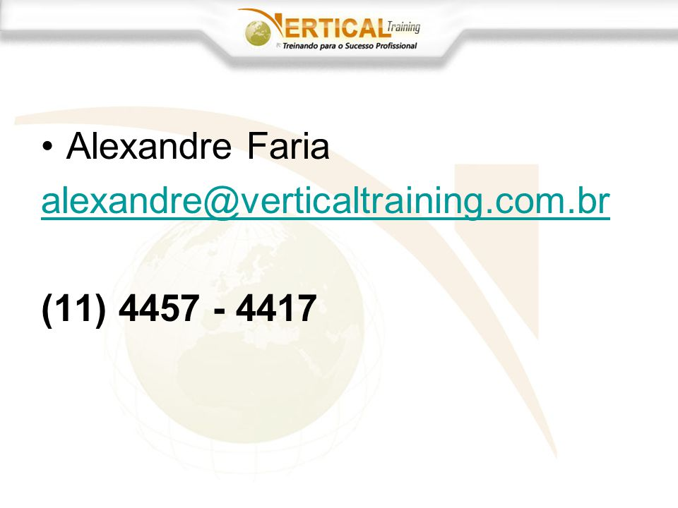 Alexandre Faria alexandre@verticaltraining.com.br (11) 4457 - 4417