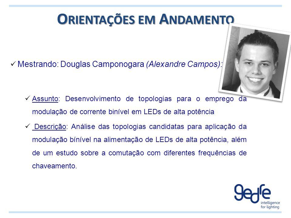 O RIENTAÇÕES EM A NDAMENTO Mestrando: Douglas Camponogara (Alexandre Campos): Assunto: Desenvolvimento de topologias para o emprego da modulação de co