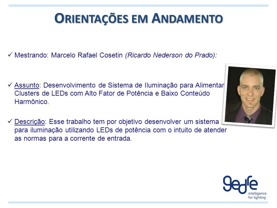 O RIENTAÇÕES EM A NDAMENTO Mestrando: Marcelo Rafael Cosetin (Ricardo Nederson do Prado): Assunto: Desenvolvimento de Sistema de Iluminação para Alime