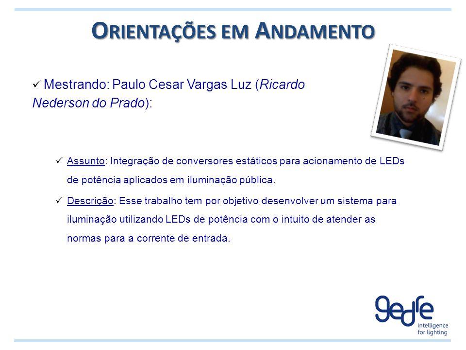 O RIENTAÇÕES EM A NDAMENTO Mestrando: Paulo Cesar Vargas Luz (Ricardo Nederson do Prado): Assunto: Integração de conversores estáticos para acionament