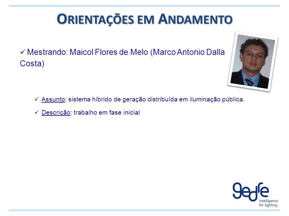 O RIENTAÇÕES EM A NDAMENTO Mestrando: Maicol Flores de Melo (Marco Antonio Dalla Costa) Assunto: sistema híbrido de geração distribuída em iluminação