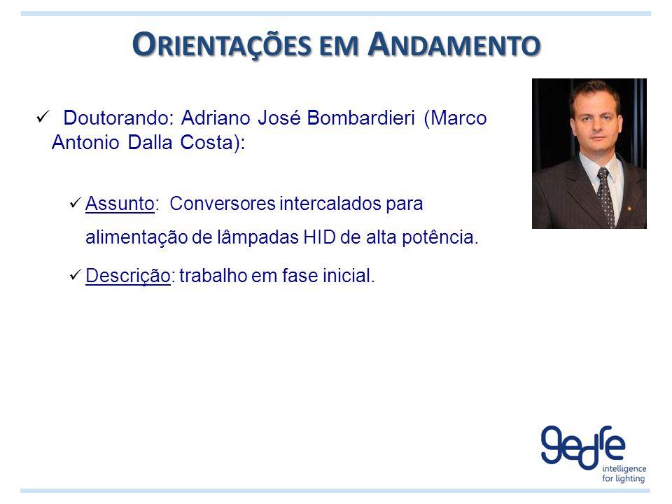 O RIENTAÇÕES EM A NDAMENTO Doutorando: Adriano José Bombardieri (Marco Antonio Dalla Costa): Assunto: Conversores intercalados para alimentação de lâm