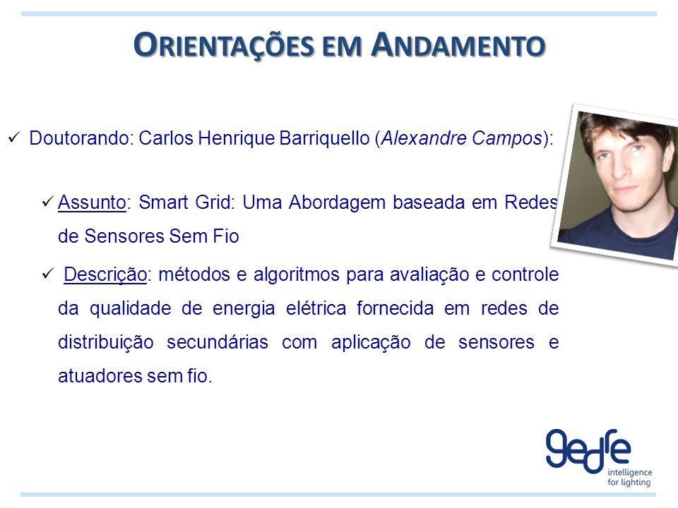 O RIENTAÇÕES EM A NDAMENTO Doutorando: Carlos Henrique Barriquello (Alexandre Campos): Assunto: Smart Grid: Uma Abordagem baseada em Redes de Sensores