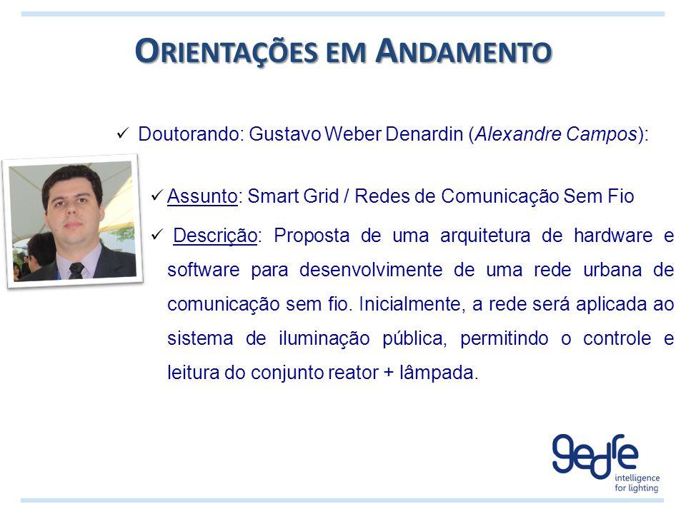 O RIENTAÇÕES EM A NDAMENTO Doutorando: Gustavo Weber Denardin (Alexandre Campos): Assunto: Smart Grid / Redes de Comunicação Sem Fio Descrição: Propos