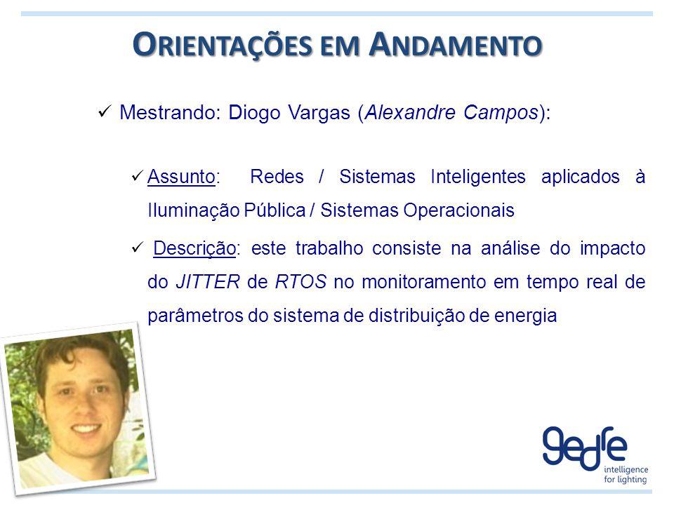 O RIENTAÇÕES EM A NDAMENTO Mestrando: Diogo Vargas (Alexandre Campos): Assunto: Redes / Sistemas Inteligentes aplicados à Iluminação Pública / Sistema