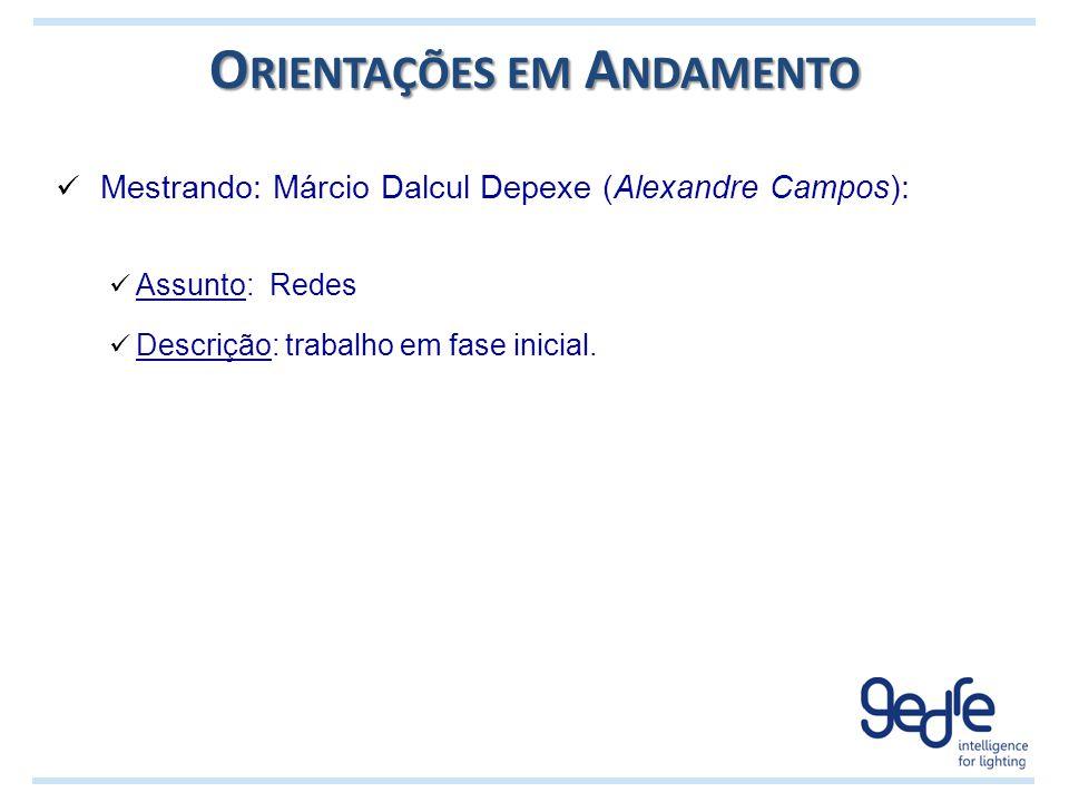 O RIENTAÇÕES EM A NDAMENTO Mestrando: Márcio Dalcul Depexe (Alexandre Campos): Assunto: Redes Descrição: trabalho em fase inicial.