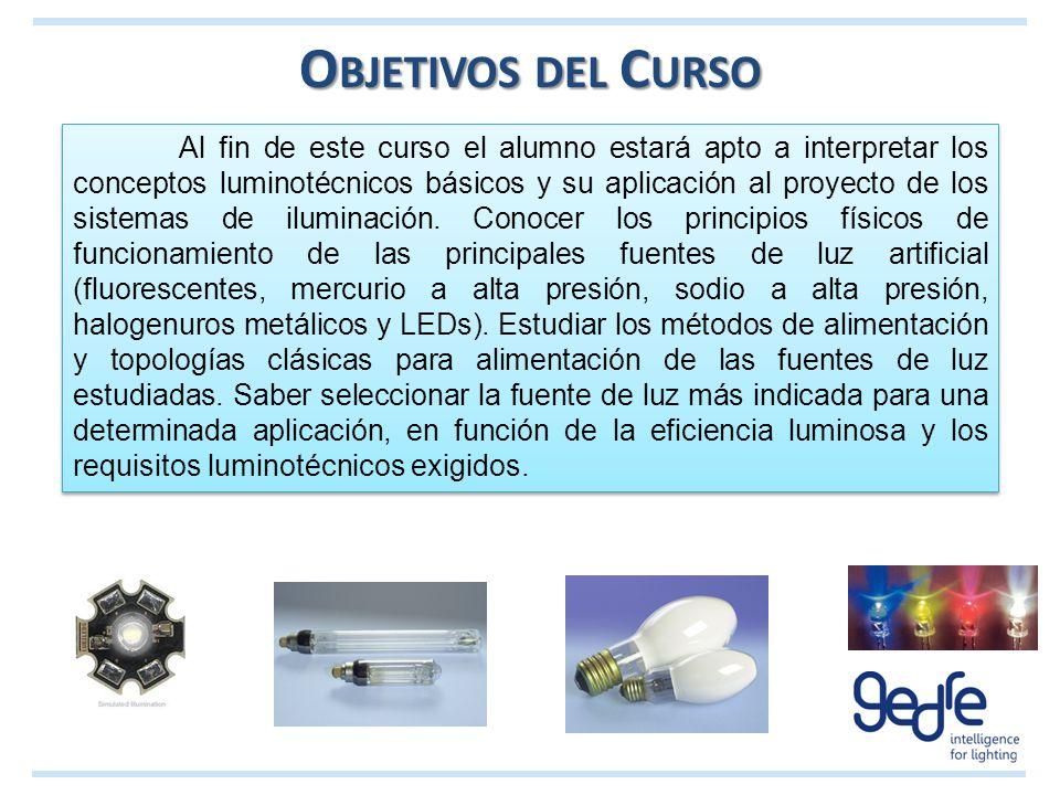 O BJETIVOS DEL C URSO Al fin de este curso el alumno estará apto a interpretar los conceptos luminotécnicos básicos y su aplicación al proyecto de los