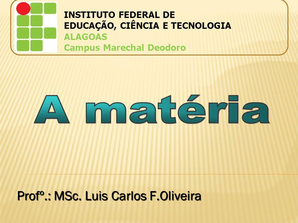 Profº.: MSc. Luis Carlos F.Oliveira INSTITUTO FEDERAL DE EDUCAÇÃO, CIÊNCIA E TECNOLOGIA ALAGOAS Campus Marechal Deodoro