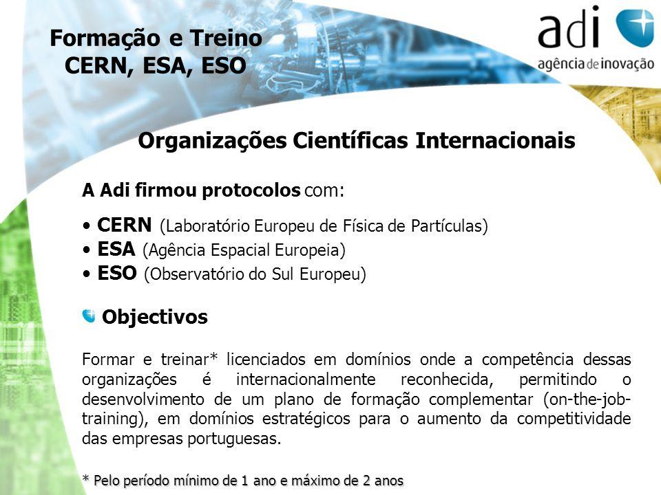 Formação e Treino CERN, ESA, ESO Organizações Científicas Internacionais A Adi firmou protocolos com: CERN (Laboratório Europeu de Física de Partícula