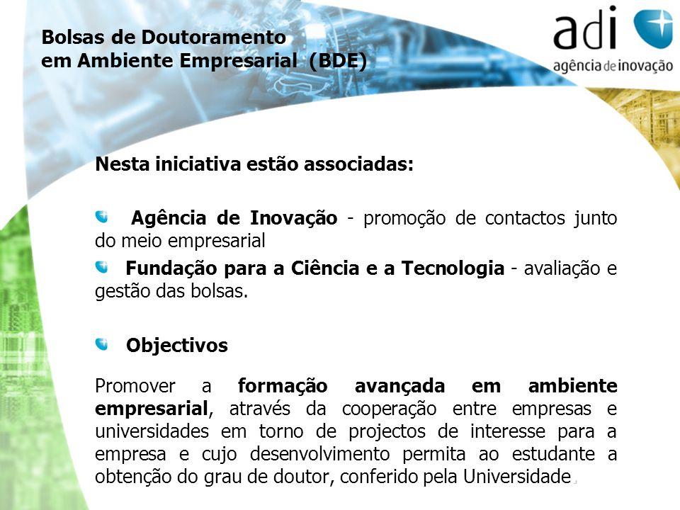 Bolsas de Doutoramento em Ambiente Empresarial (BDE) Nesta iniciativa estão associadas: Agência de Inovação - promoção de contactos junto do meio empr