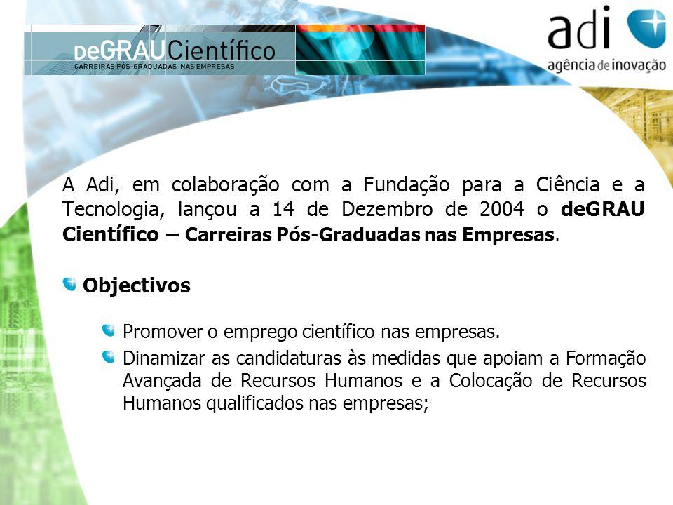 A Adi, em colaboração com a Fundação para a Ciência e a Tecnologia, lançou a 14 de Dezembro de 2004 o deGRAU Científico – Carreiras Pós-Graduadas nas