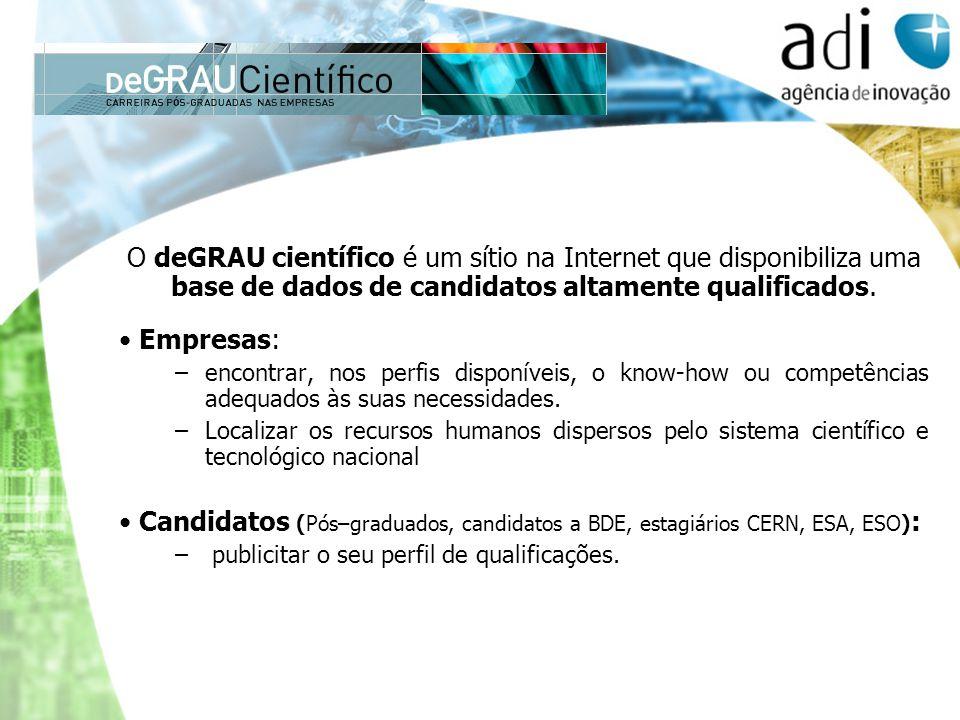 O deGRAU científico é um sítio na Internet que disponibiliza uma base de dados de candidatos altamente qualificados. Empresas: –encontrar, nos perfis