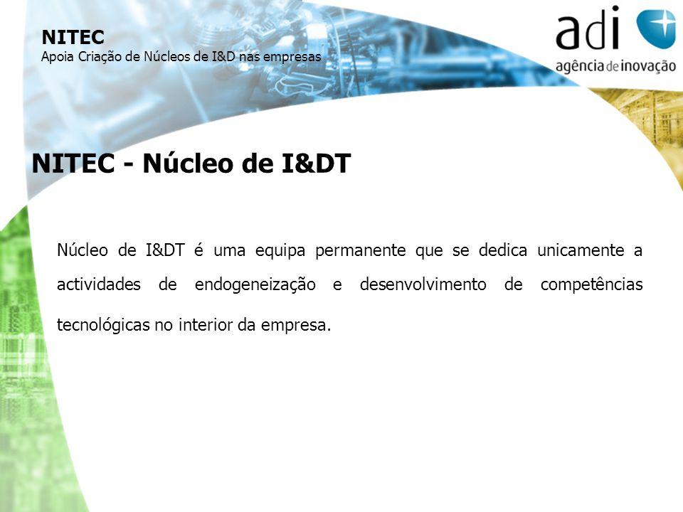 NITEC Apoia Criação de Núcleos de I&D nas empresas NITEC - Núcleo de I&DT Núcleo de I&DT é uma equipa permanente que se dedica unicamente a actividade