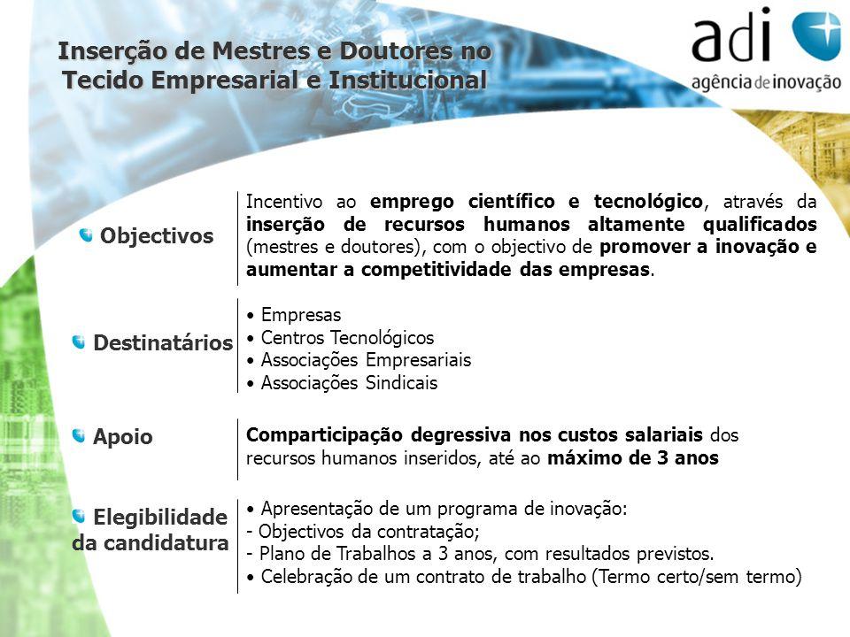 Incentivo ao emprego científico e tecnológico, através da inserção de recursos humanos altamente qualificados (mestres e doutores), com o objectivo de
