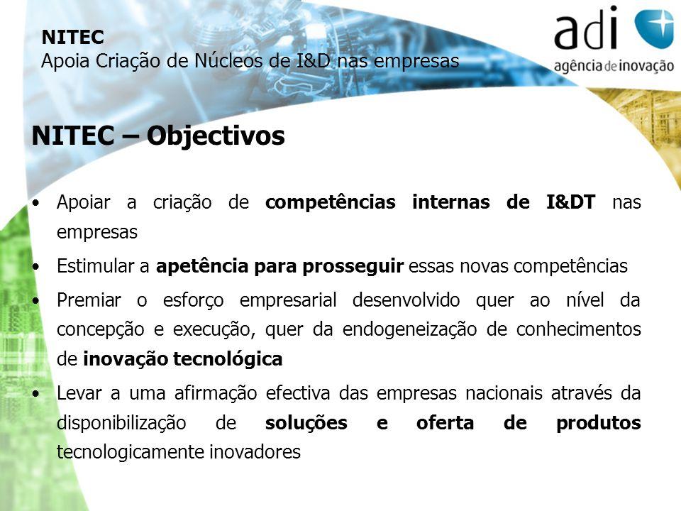 NITEC – Objectivos Apoiar a criação de competências internas de I&DT nas empresas Estimular a apetência para prosseguir essas novas competências Premi