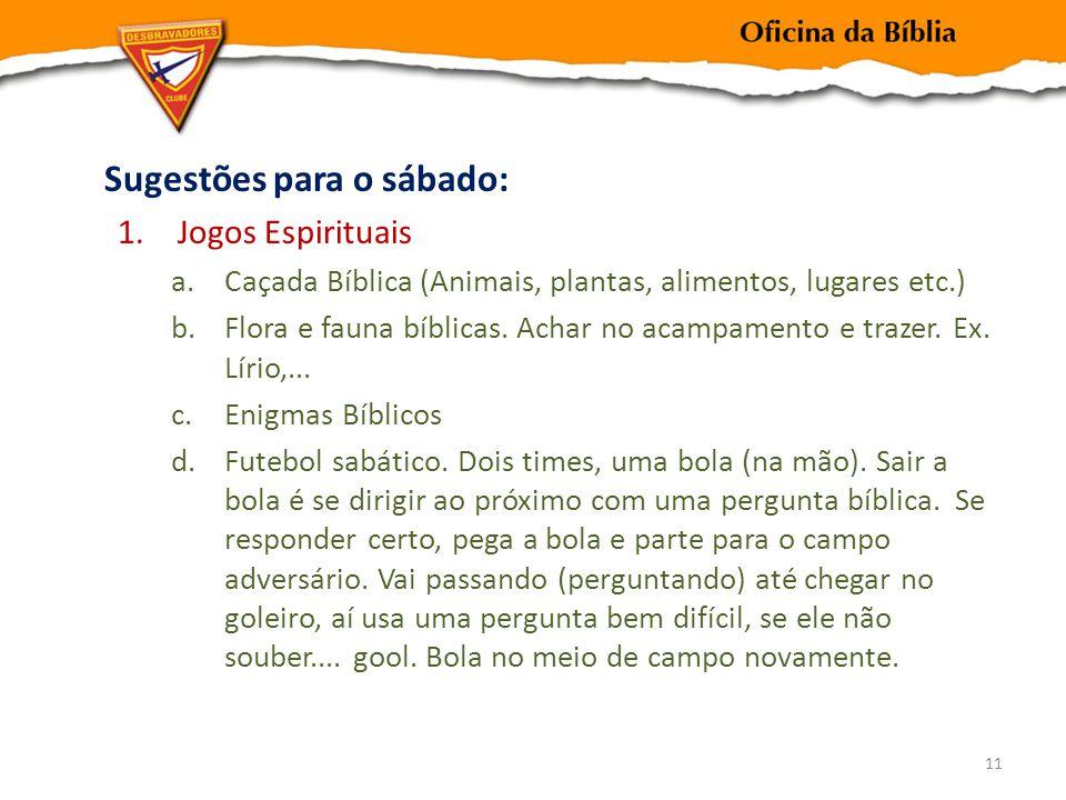 Sugestões para o sábado: 1.Jogos Espirituais a.Caçada Bíblica (Animais, plantas, alimentos, lugares etc.) b.Flora e fauna bíblicas.