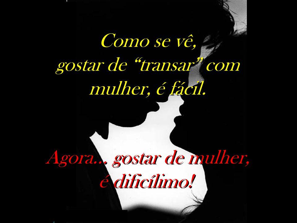 nilsonhussar@yahoo.com.br Gostar de mulher e penetrar em seu universo, não é torná-las cativas, e, sim, libertá-las, admirá-las em sua insuperável lib
