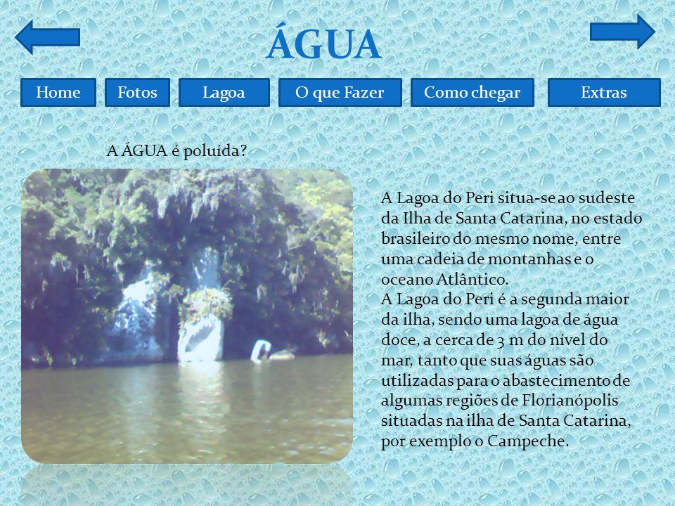 FotosO que FazerComo chegarLagoaHomeExtras ÁGUA A ÁGUA é poluída.
