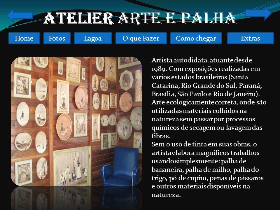 FotosO que FazerComo chegarLagoaHomeExtras ATELIER ARTE E PALHA Artista autodidata, atuante desde 1989.