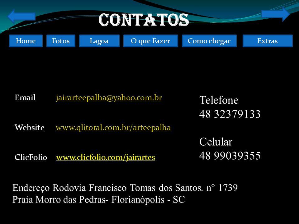 FotosO que FazerComo chegarLagoaHomeExtras CONTATOS Email jairarteepalha@yahoo.com.brjairarteepalha@yahoo.com.br Website www.qlitoral.com.br/arteepalhawww.qlitoral.com.br/arteepalha ClicFolio www.clicfolio.com/jairartes Endereço Rodovia Francisco Tomas dos Santos.