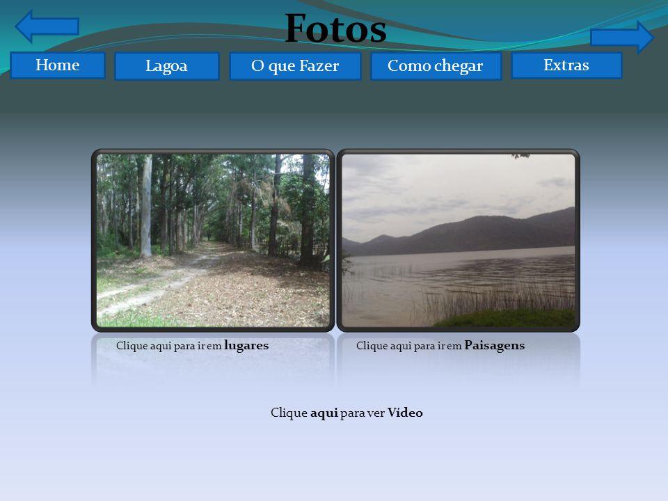 Fotos Home O que FazerComo chegarLagoa Clique aqui para ir em lugares Clique aqui para ir em Paisagens Clique aqui para ver Vídeo Extras