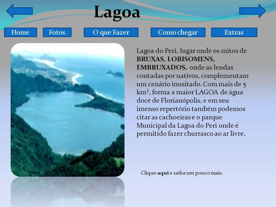 Lagoa HomeFotosO que FazerComo chegar Lagoa do Peri, lugar onde os mitos de BRUXAS, LOBISOMENS, EMBRUXADOS, onde as lendas contadas por nativos, complementam um cenário inusitado.