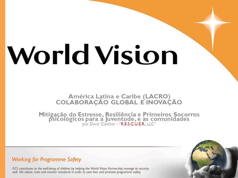América Latina e Caribe (LACRO) COLABORAÇÃO GLOBAL E INOVAÇÃO Mitigação do Estresse, Resiliência e Primeiros Socorros psicológicos para a Juventude, e