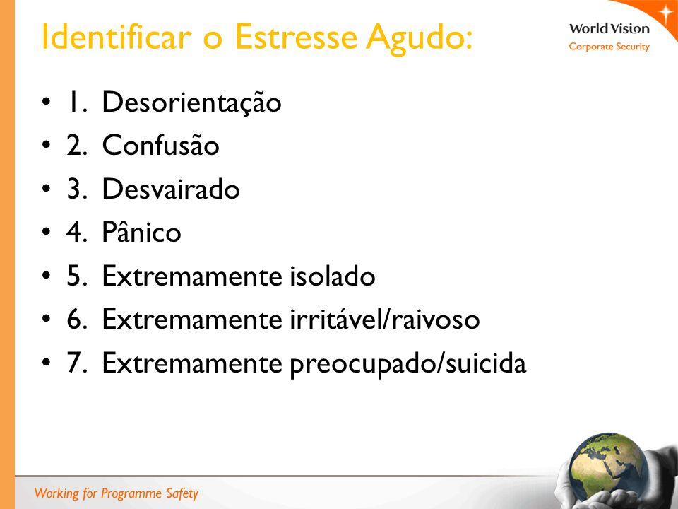 Identificar o Estresse Agudo: 1. Desorientação 2. Confusão 3. Desvairado 4. Pânico 5. Extremamente isolado 6. Extremamente irritável/raivoso 7. Extrem
