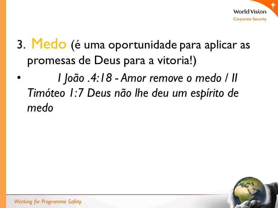 3. Medo (é uma oportunidade para aplicar as promesas de Deus para a vitoria!) I João.4:18 - Amor remove o medo / II Timóteo 1:7 Deus não lhe deu um es