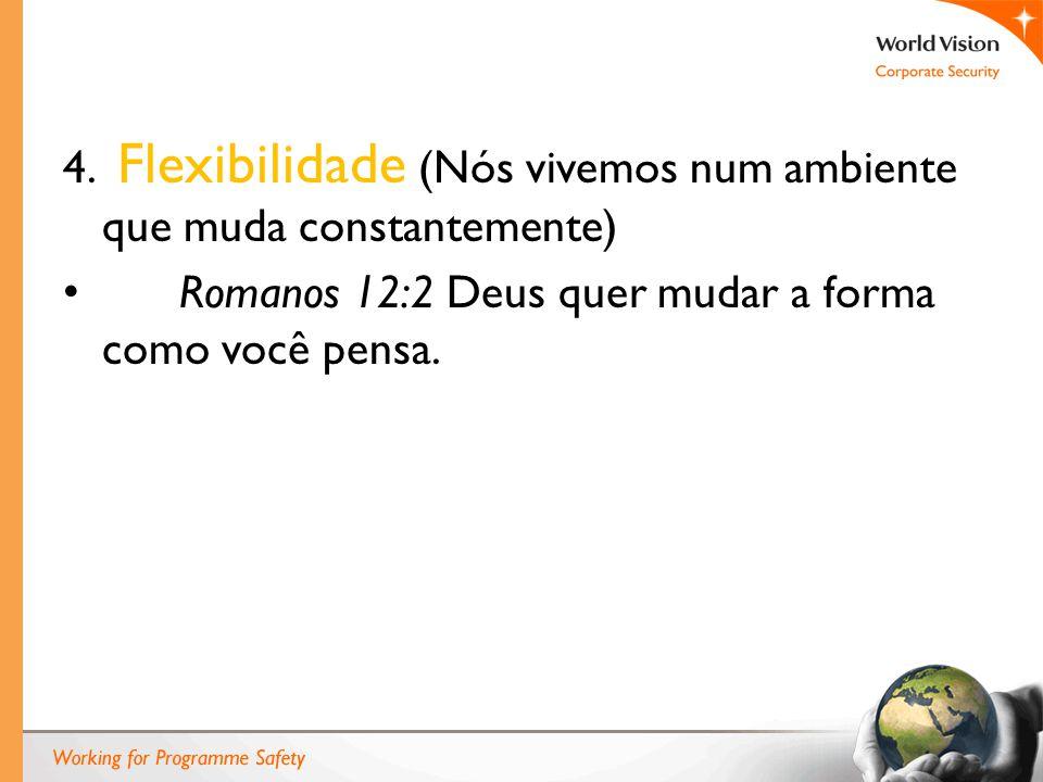 4. Flexibilidade (Nós vivemos num ambiente que muda constantemente) Romanos 12:2 Deus quer mudar a forma como você pensa.