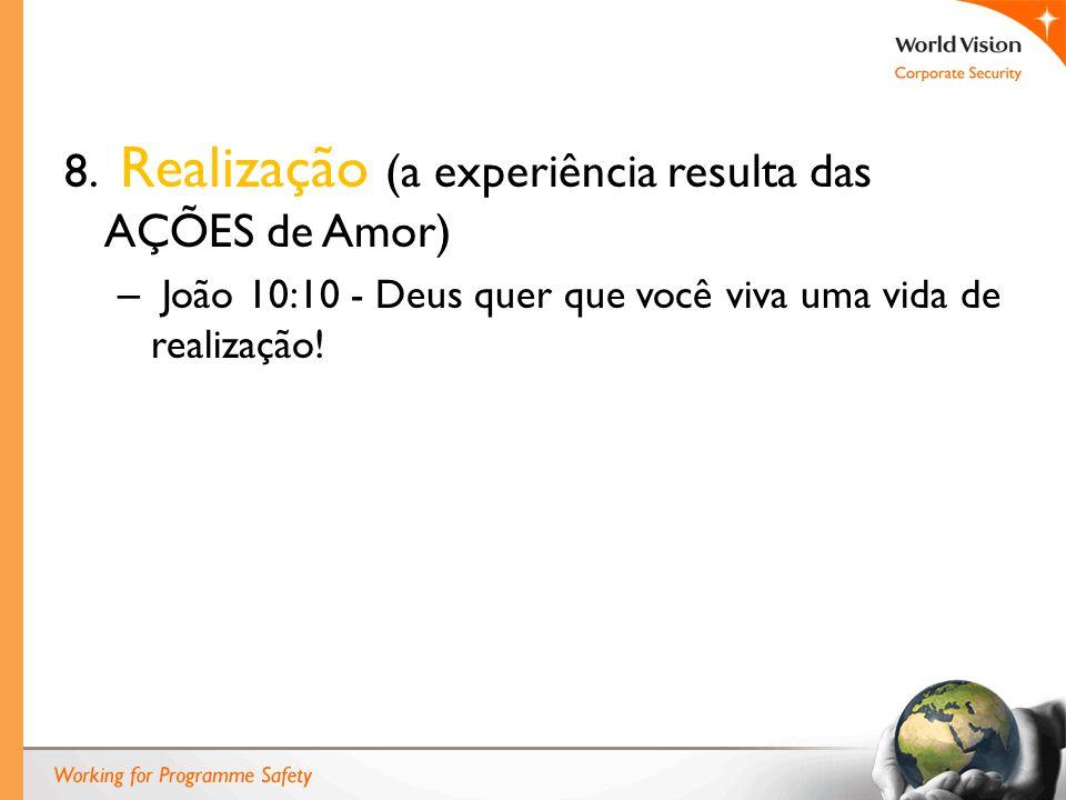8. Realização (a experiência resulta das AÇÕES de Amor) – João 10:10 - Deus quer que você viva uma vida de realização!