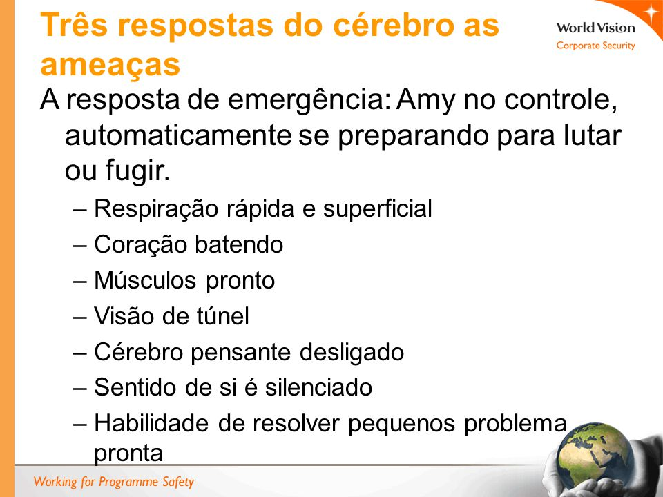 Três respostas do cérebro as ameaças A resposta de emergência: Amy no controle, automaticamente se preparando para lutar ou fugir. –Respiração rápida