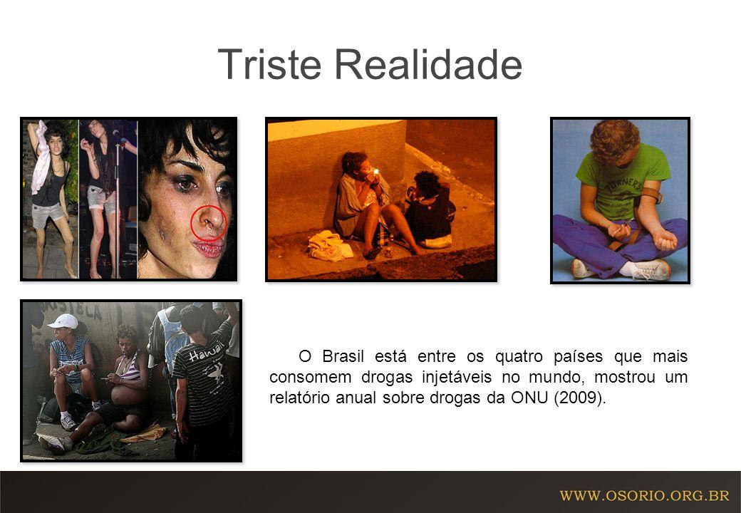 Triste Realidade O Brasil está entre os quatro países que mais consomem drogas injetáveis no mundo, mostrou um relatório anual sobre drogas da ONU (20