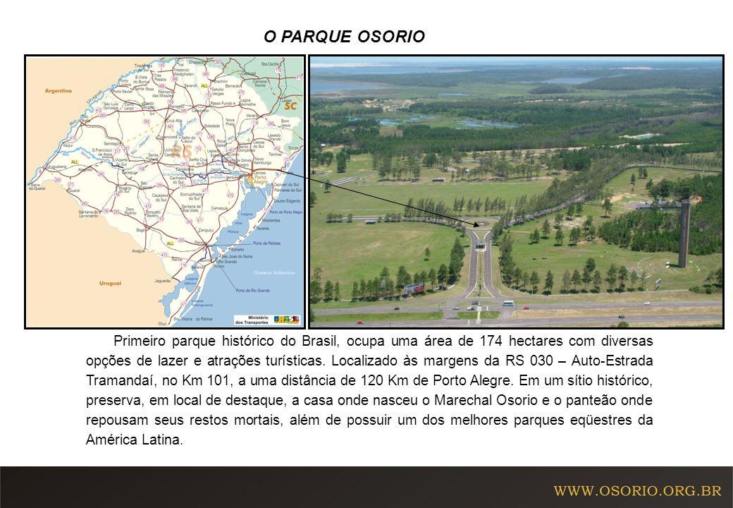 O PARQUE OSORIO Primeiro parque histórico do Brasil, ocupa uma área de 174 hectares com diversas opções de lazer e atrações turísticas. Localizado às