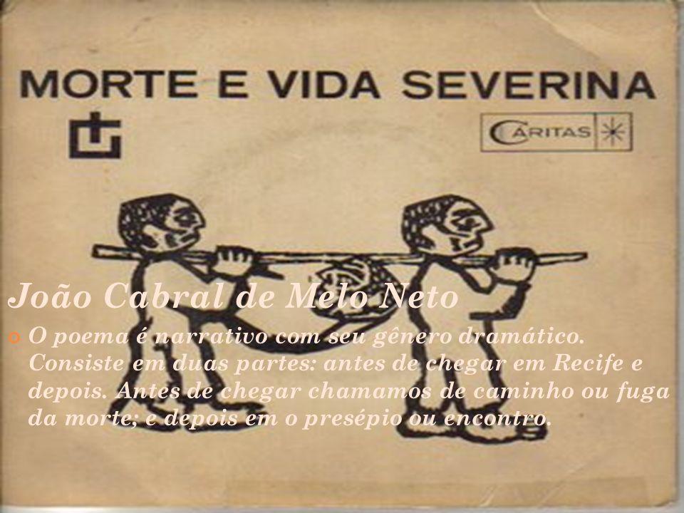 João Cabral de Melo Neto O poema é narrativo com seu gênero dramático. Consiste em duas partes: antes de chegar em Recife e depois. Antes de chegar ch