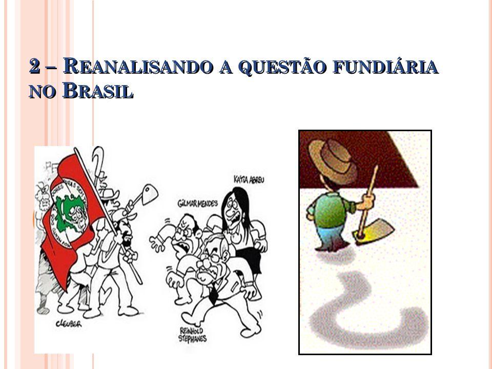 2 – R EANALISANDO A QUESTÃO FUNDIÁRIA NO B RASIL