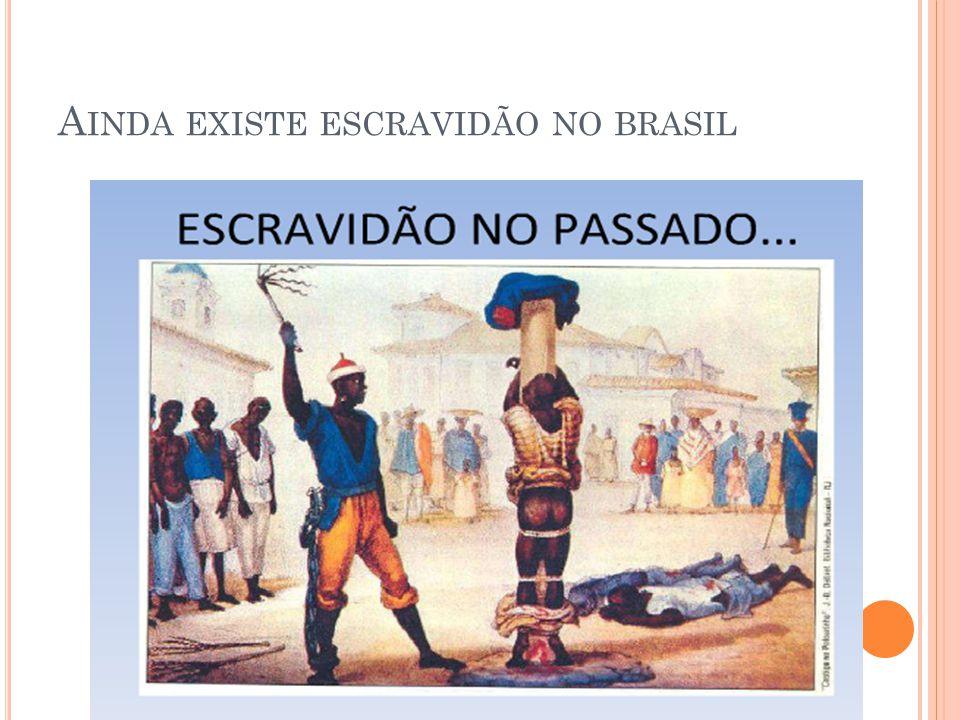 A INDA EXISTE ESCRAVIDÃO NO BRASIL
