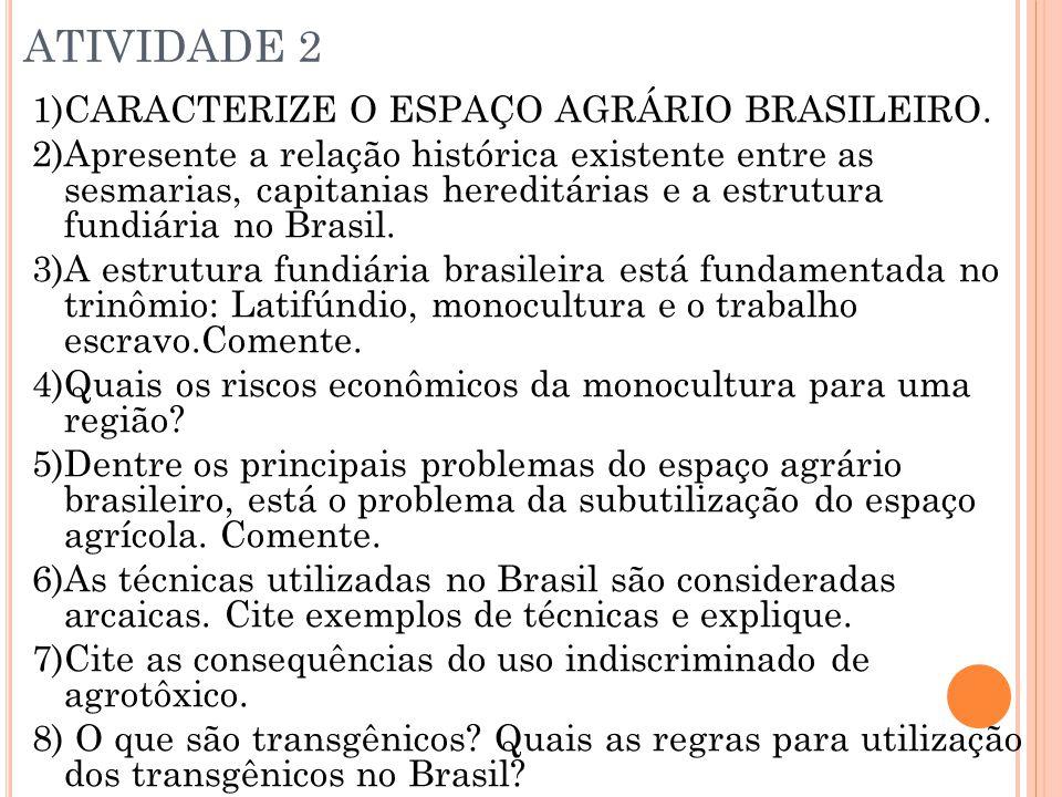 ATIVIDADE 2 1)CARACTERIZE O ESPAÇO AGRÁRIO BRASILEIRO. 2)Apresente a relação histórica existente entre as sesmarias, capitanias hereditárias e a estru