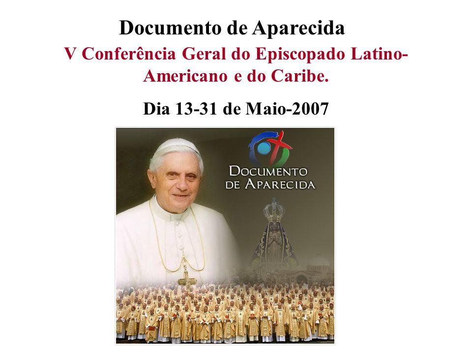 Documento de Aparecida V Conferência Geral do Episcopado Latino- Americano e do Caribe. Dia 13-31 de Maio-2007