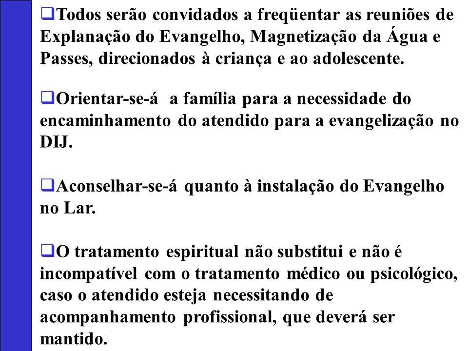 Todos serão convidados a freqüentar as reuniões de Explanação do Evangelho, Magnetização da Água e Passes, direcionados à criança e ao adolescente. Or