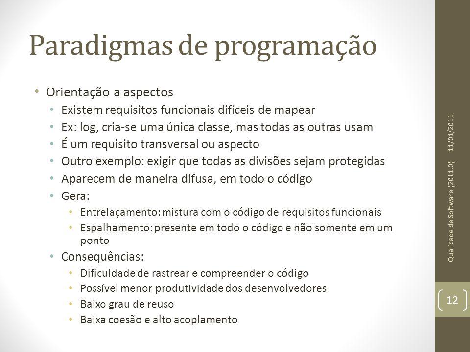 Paradigmas de programação Orientação a aspectos Existem requisitos funcionais difíceis de mapear Ex: log, cria-se uma única classe, mas todas as outra