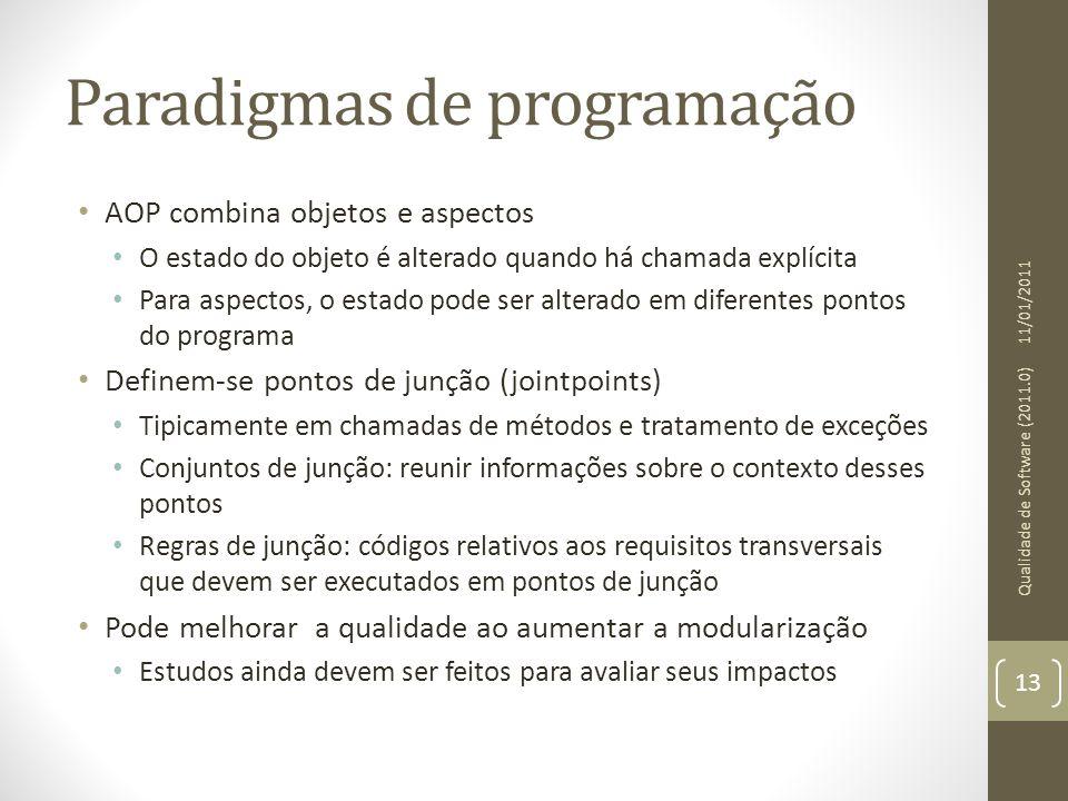Paradigmas de programação AOP combina objetos e aspectos O estado do objeto é alterado quando há chamada explícita Para aspectos, o estado pode ser al