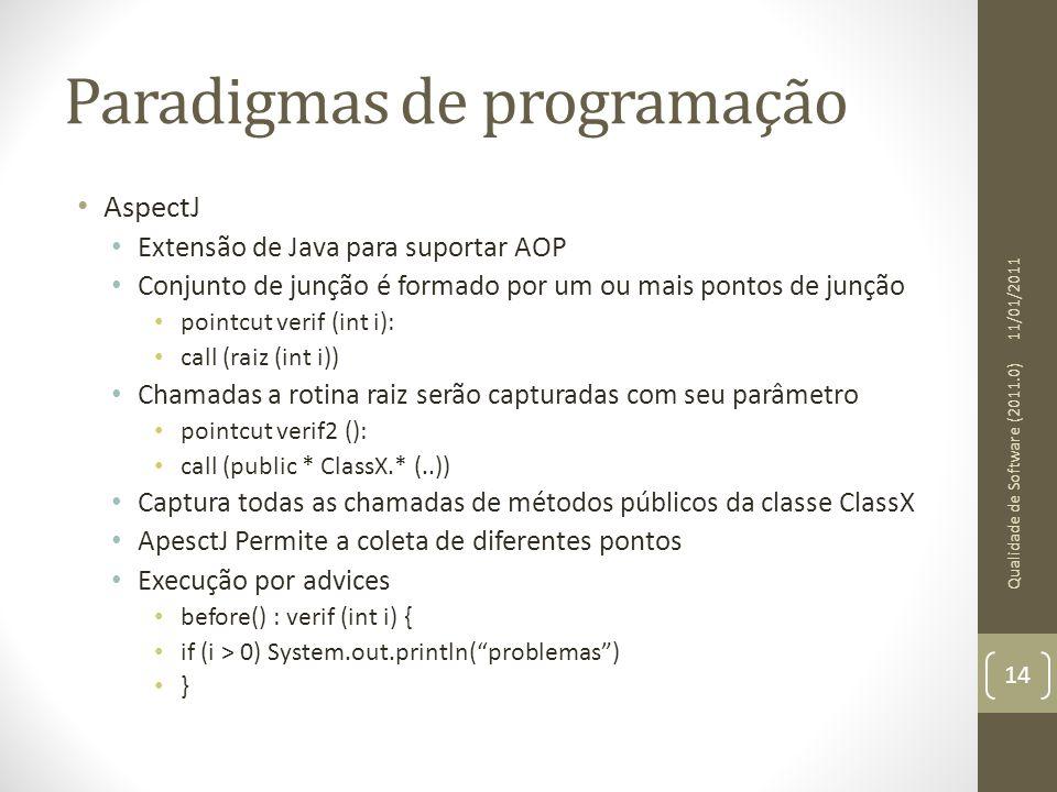 Paradigmas de programação AspectJ Extensão de Java para suportar AOP Conjunto de junção é formado por um ou mais pontos de junção pointcut verif (int