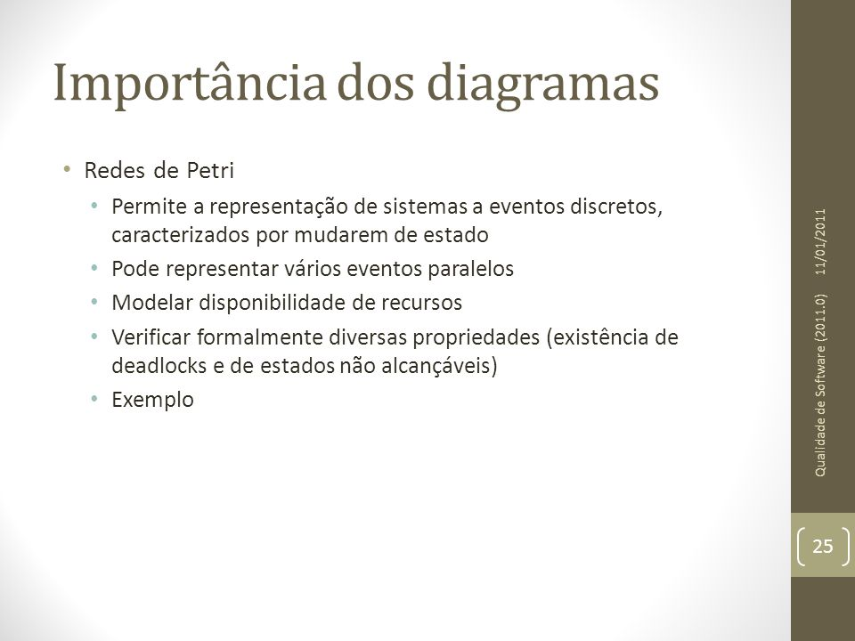Importância dos diagramas Redes de Petri Permite a representação de sistemas a eventos discretos, caracterizados por mudarem de estado Pode representa