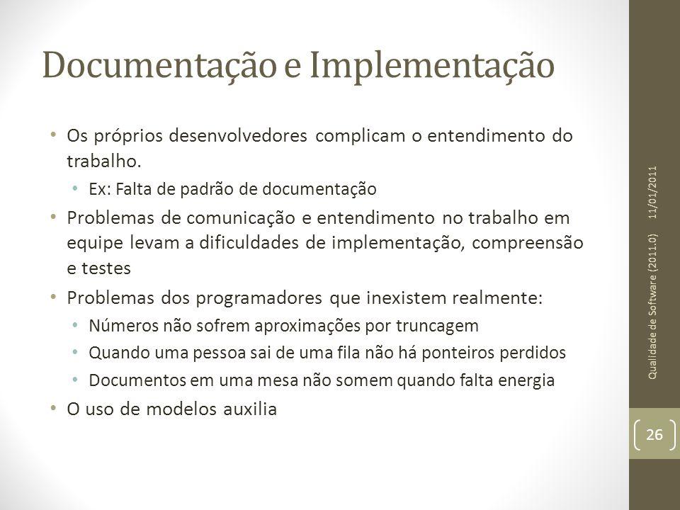 Documentação e Implementação Os próprios desenvolvedores complicam o entendimento do trabalho. Ex: Falta de padrão de documentação Problemas de comuni