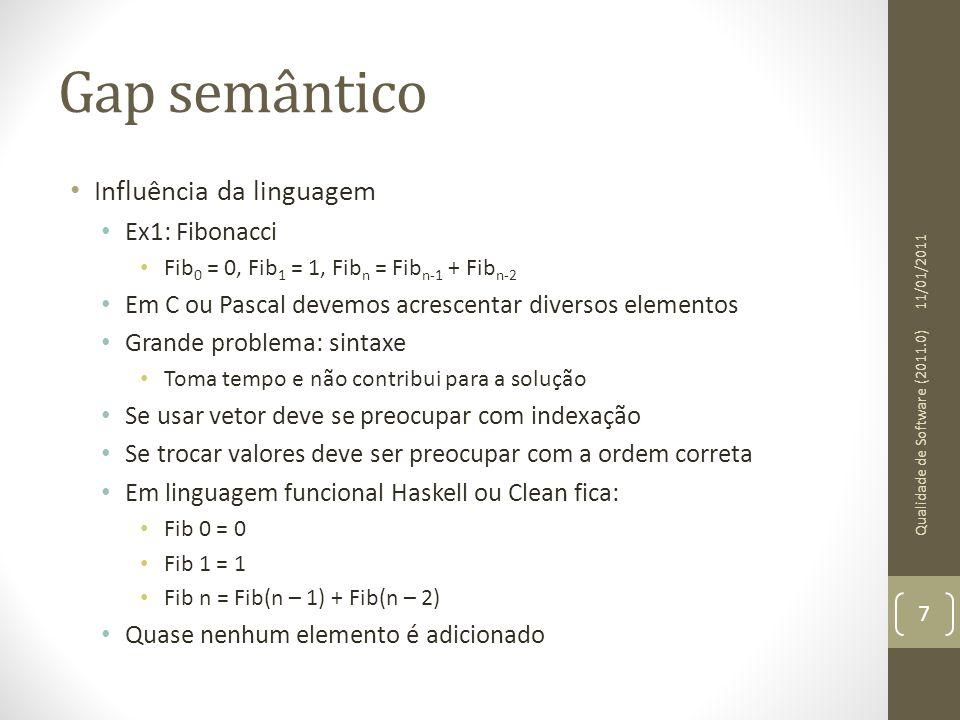 Gap semântico Influência da linguagem Ex1: Fibonacci Fib 0 = 0, Fib 1 = 1, Fib n = Fib n-1 + Fib n-2 Em C ou Pascal devemos acrescentar diversos eleme